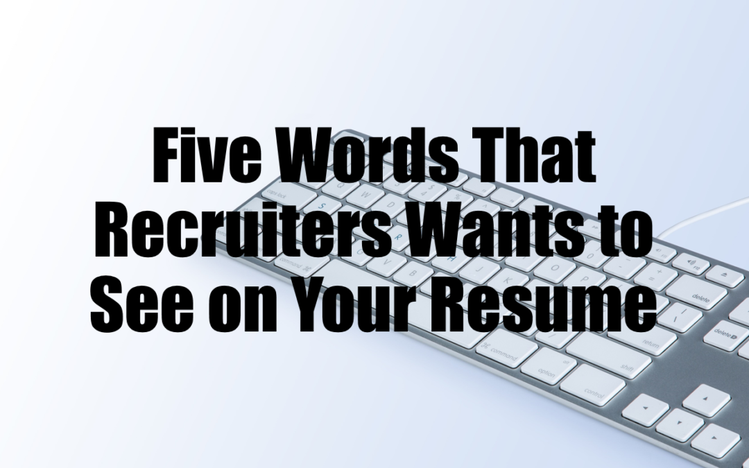 FIVE words that recruiters want to see on your resume.