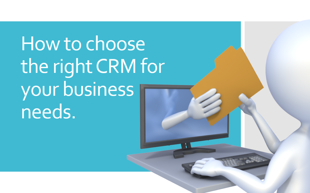 How to choose the right CRM for your business needs.